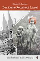Der kleine Rotschopf Liesel - Eine Kindheit im Zweiten Weltkrieg