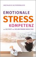 """""""Emotionale Stresskompetenz. Die Kunst der Selbstberuhigung"""" von Michaele Kundermann"""