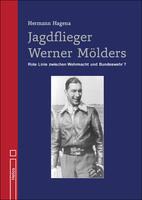 Jagdflieger Werner Mölders - von Hermann Hagena - eine neue Dokumentation aus dem Helios-Verlag