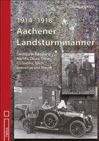 Erste Dokumentation über: 1914 - 1918 Aachener Landsturmmänner von Wolfgang Klein - Helios-Verlag