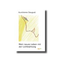 """""""Mein neues Leben mit der Lichtnahrung"""""""