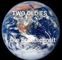 Two Oldies haben eine neue Radiosingle - Die Erde schreit