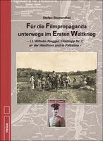 Neu: Für die Filmpropaganda unterwegs im Ersten Weltkrieg - Doku von S. Blumenthal