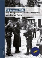 Neu: 13. August 1944 - Die Kriegsmarine und das Massaker von Borgo Ticino - Doku von Hartwig Kobelt im Helios-Verlag erschienen