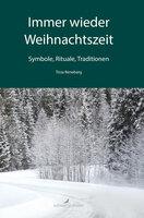 Immer wieder Weihnachtszeit - Symbole, Rituale, Traditionen