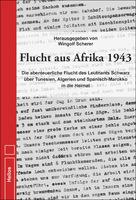Flucht aus Afrika 1943 von Wingolf Scherer - Helios-Verlag