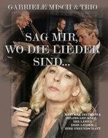 SAG MIR, WO DIE LIEDER SIND     Gabriele Misch & Trio präsentieren Marlene Dietrich und Hildegard Knef - ihr Leben, ihre Lieder, ihre Freundschaft
