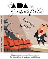 """""""Aida bis Zauberflöte"""" - 55 Opern auf einen Blick"""