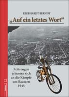 """Doku: Bautzen 1945: """"Auf ein letztes Wort"""" von E. Berndt"""
