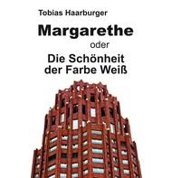 Buchvorstellung / Roman - Margarethe oder Die Schönheit der Farbe Weiß