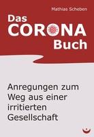 Das Corona-Buch - Anregungen zum Weg aus einer irritierten Gesellschaft