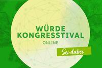 Würde-Kongresstival online - das Beste aus Kongress und Festival