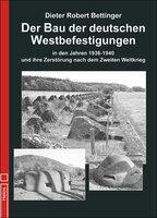Der Bau der deutschen Westbefestigungen - Doku Helios-Verlag - von D.R. Bettinger