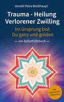 """Buchvorstellung: """"Verlorener Zwilling - Im Ursprung bist Du ganz und golden - ein Selbsthilfebuch"""" - von Annett Petra Breithaupt"""