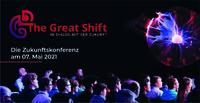 The Great Shift - die Zukunftskonferenz 2021