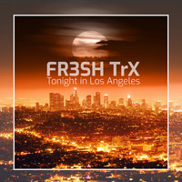 "FR3SH TrX ""Tonight in Los Angeles"" - let"