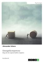 Energiekompetenz - Der Weg in ein ausgeglichenes Leben