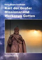 Karl der Große: Missionar und Werkzeug Gottes - von H.-J. Ferdinand, Helios-Verag