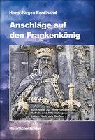 Anschläge auf den Frankenkönig von H.-J. Ferdinand, Helios-Verlag