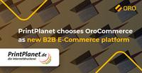 OroCommerce macht Druck. PrintPlanet GmbH stellt B2B-Software um.