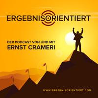 Ergebnisorientiert der Podcast rund um ein selbstbestimmtes Leben von Ernst Crameri
