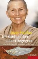 """Mit Joan Halifax und ihrem neuen Buch """"Im Sterben dem Leben begegnen"""" die Endlichkeit erfahren - und so das Leben intensivieren"""