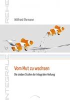 """Mit Wilfried Ehrmanns """"Vom Mut zu wachsen"""" verstehen, wie innere Wiedersprüche uns voranbringen"""