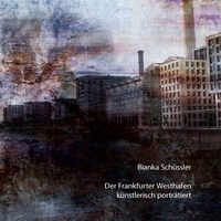 """Bianka Schüssler veröffentlicht ihr neues Buch """"Der Frankfurter Westhafen künstlerisch porträtiert"""""""