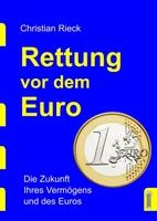 Rettung vor dem Euro   Die Zukunft Ihres Vermögens und des Euros
