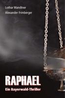 """""""Raphael - Ein Bayerwaldthriller"""" erscheint im November 2011"""