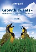 Wachstum mit Twitter Reloaded: Managementautor Guido Quelle bringt zweites Buch mit Wachstumshilfen in maximal 140 Zeichen heraus