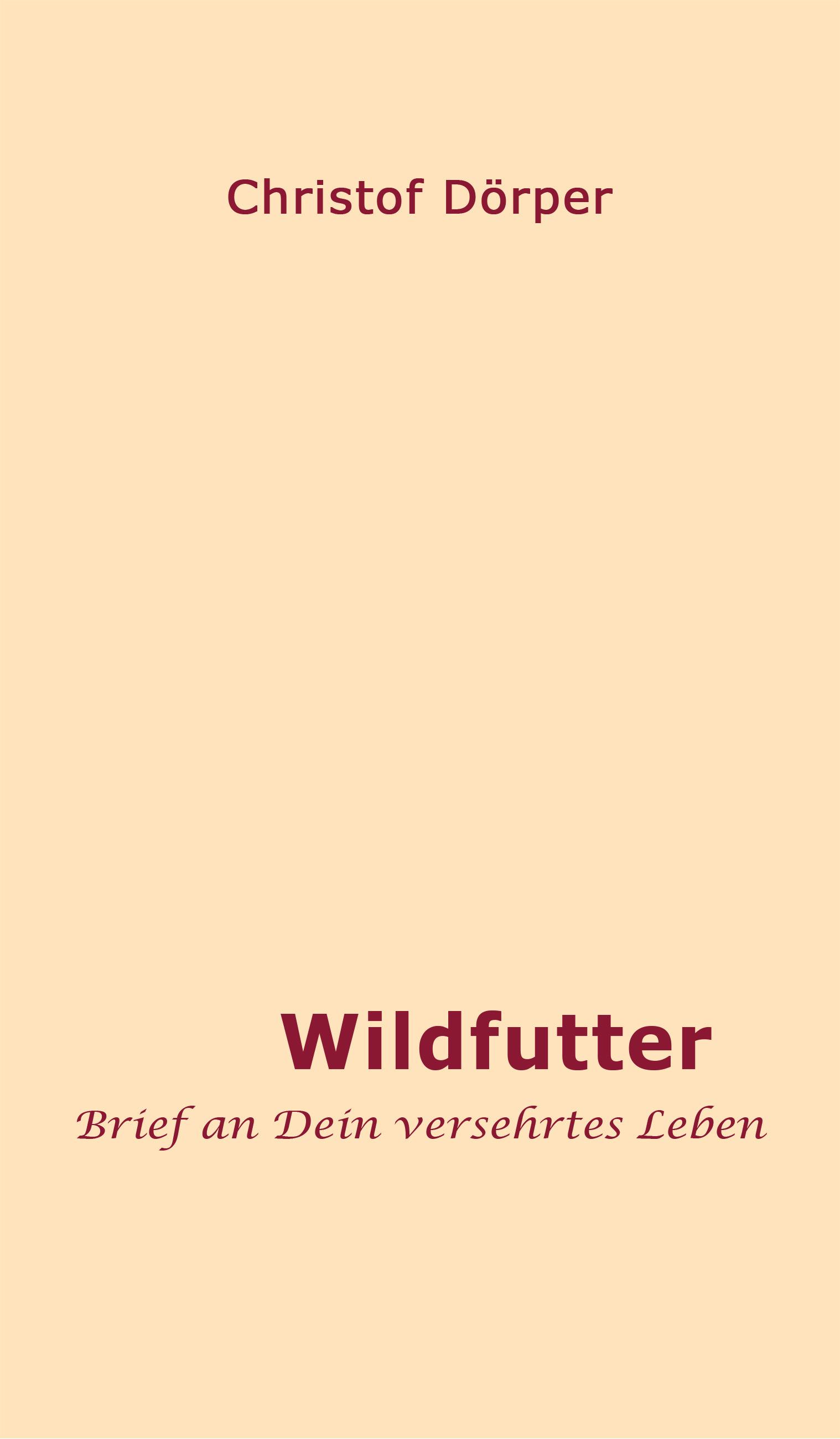 Wildfutter – Brief an Dein versehrtes Leben