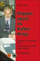 Helios-Verlag, Doku: Felten: Doppelagent im Kalten Krieg