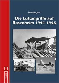 Die Luftangriffe auf Rosenheim 1944-1945  - P. Negwer - Helios Verlag